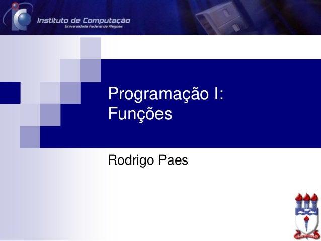 Programação I: Funções Rodrigo Paes