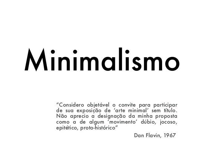 """Minimalismo  """"Considero objetável o convite para participar  de sua exposição de 'arte minimal' sem título.  Não aprecio a..."""