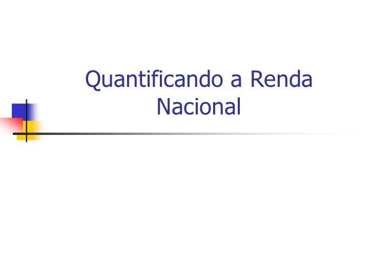 Quantificando a Renda       Nacional