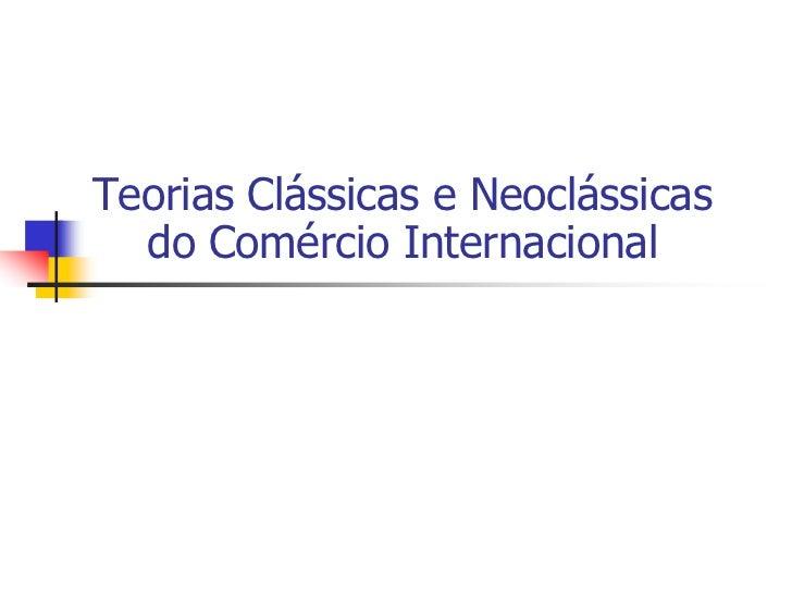 Teorias Clássicas e Neoclássicas  do Comércio Internacional