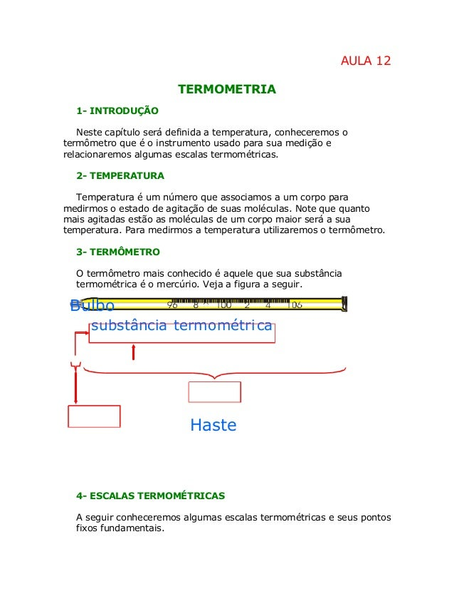AULA 12 TERMOMETRIA 1- INTRODUÇÃO Neste capítulo será definida a temperatura, conheceremos o termômetro que é o instrument...