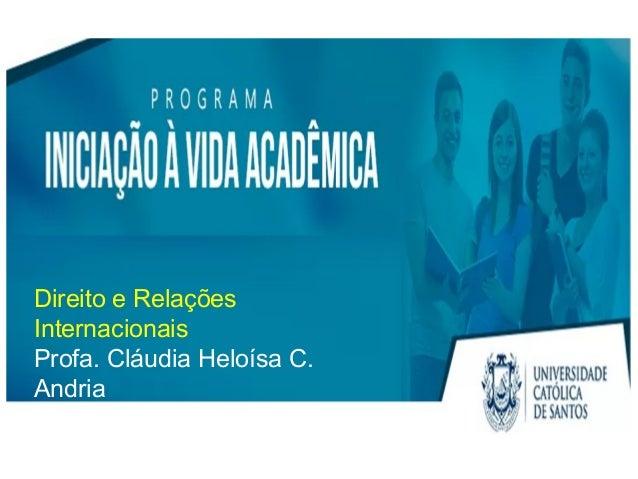 Direito e Relações Internacionais Profa. Cláudia Heloísa C. Andria