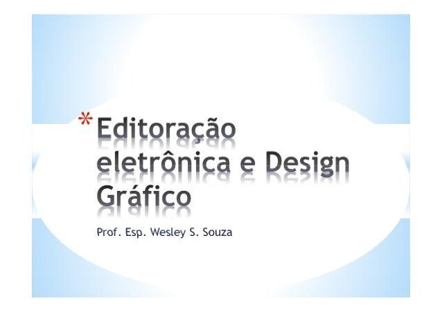 Prof. Esp. Wesley S. Souza *