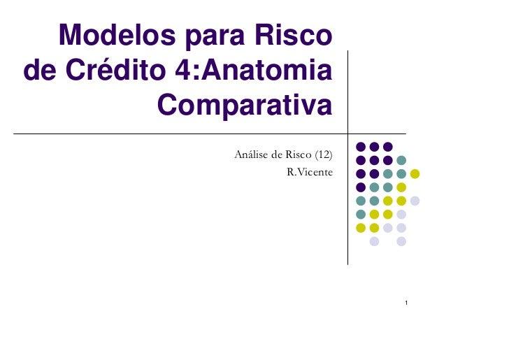 Modelos para Riscode Crédito 4:Anatomia         Comparativa              Análise de Risco (12)                         R.V...