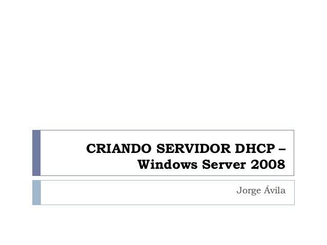 CRIANDO SERVIDOR DHCP – Windows Server 2008 Jorge Ávila