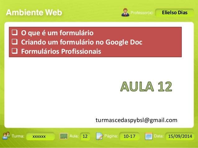  O que é um formulário   Criando um formulário no Google Doc   Formulários Profissionais  Turma: 2503-B Aula: 10 Pág: 1...