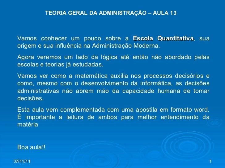 TEORIA GERAL DA ADMINISTRAÇÃO – AULA 13 Vamos conhecer um pouco sobre a  Escola Quantitativa , sua origem e sua influência...
