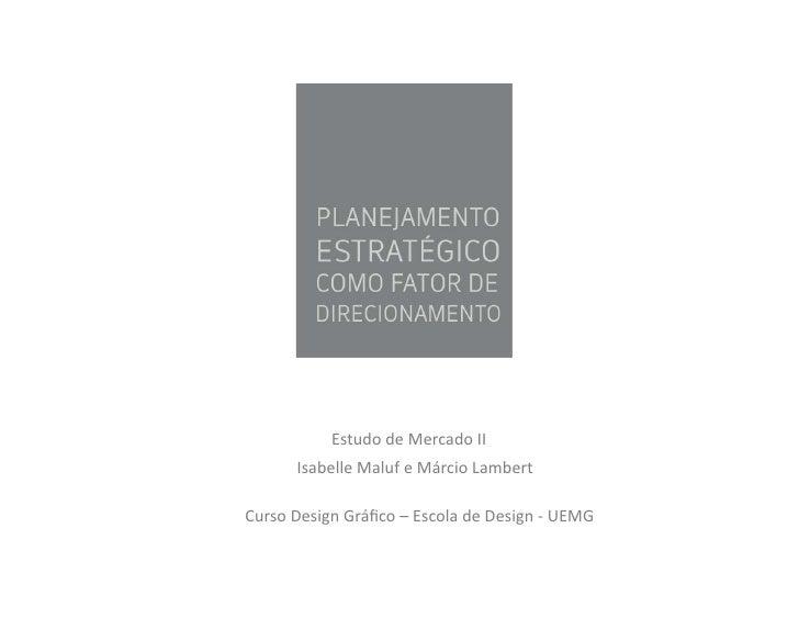 Estudo de Mercado II            Isabelle Maluf e Márcio Lambert Curso Design Gráfico – Escola d...
