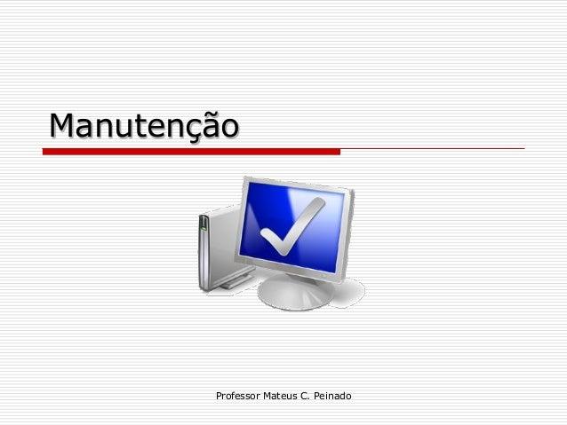 Manutenção             Professor Mateus C. Peinado