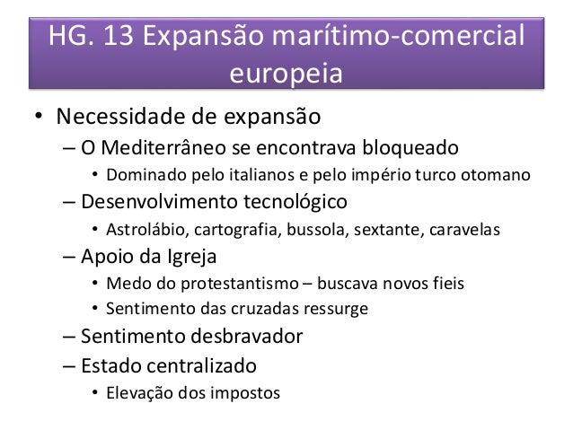 HG. 13 Expansão marítimo-comercial  europeia  • Necessidade de expansão  – O Mediterrâneo se encontrava bloqueado  • Domin...