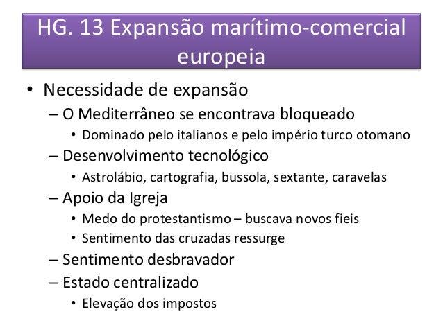HG. 13 Expansão marítimo-comercial europeia  •Necessidade de expansão  –O Mediterrâneo se encontrava bloqueado  •Dominado ...