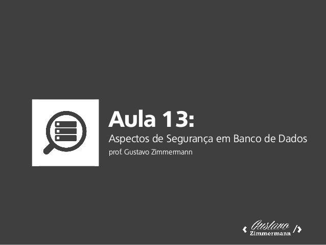 Aula 13: Aspectos de Segurança em Banco de Dados prof. Gustavo Zimmermann