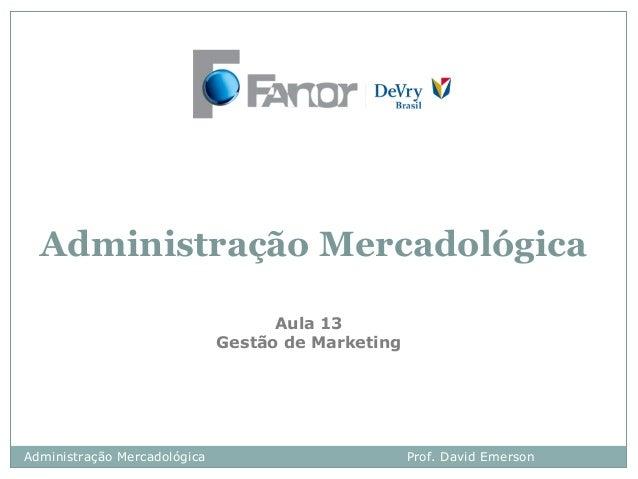 Administração Mercadológica Aula 13 Gestão de Marketing  Administração Mercadológica  Prof. David Emerson