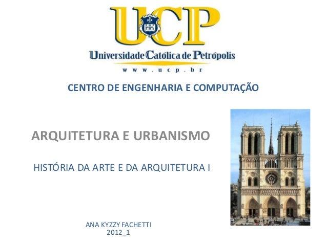 CENTRO DE ENGENHARIA E COMPUTAÇÃO ARQUITETURA E URBANISMO HISTÓRIA DA ARTE E DA ARQUITETURA I ANA KYZZY FACHETTI 2012_1