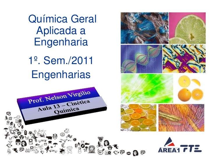 Química Geral           Aplicada a           Engenharia          1º. Sem./2011           Engenharias© Prof. Nelson Virgili...