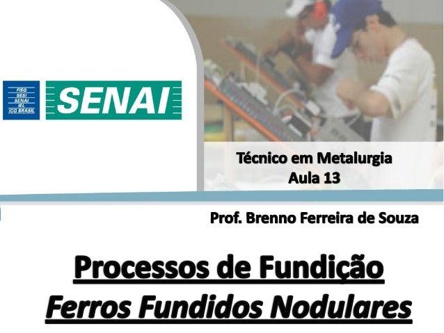 Prof. Brenno Ferreira de Souza – Engenheiro Metalúrgico Tipos de Ferros Fundidos 2