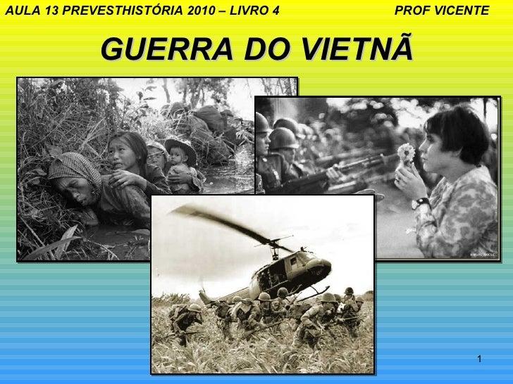 AULA 13 PREVESTHISTÓRIA 2010 – LIVRO 4   PROF VICENTE            GUERRA DO VIETNÃ                                         ...