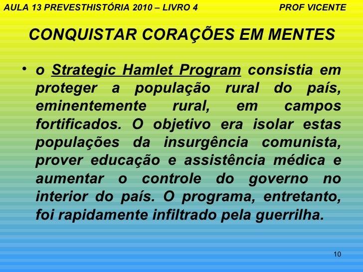 AULA 13 PREVESTHISTÓRIA 2010 – LIVRO 4   PROF VICENTE    CONQUISTAR CORAÇÕES EM MENTES   • o Strategic Hamlet Program cons...