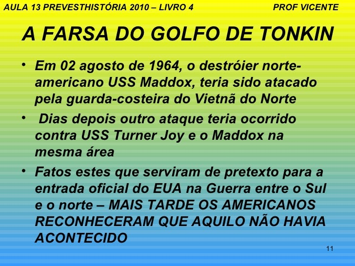 AULA 13 PREVESTHISTÓRIA 2010 – LIVRO 4   PROF VICENTE   A FARSA DO GOLFO DE TONKIN   • Em 02 agosto de 1964, o destróier n...