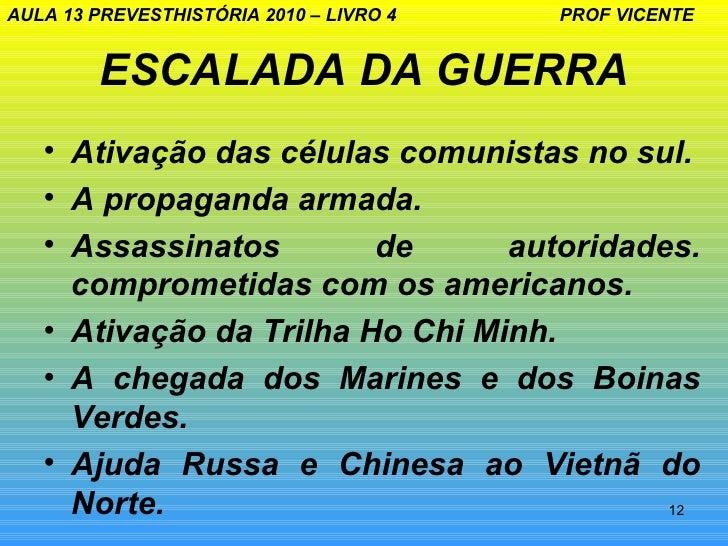 AULA 13 PREVESTHISTÓRIA 2010 – LIVRO 4   PROF VICENTE        ESCALADA DA GUERRA   • Ativação das células comunistas no sul...