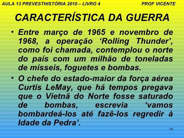AULA 13 PREVESTHISTÓRIA 2010 – LIVRO 4   PROF VICENTE    CARACTERÍSTICA DA GUERRA   • Entre março de 1965 e novembro de   ...