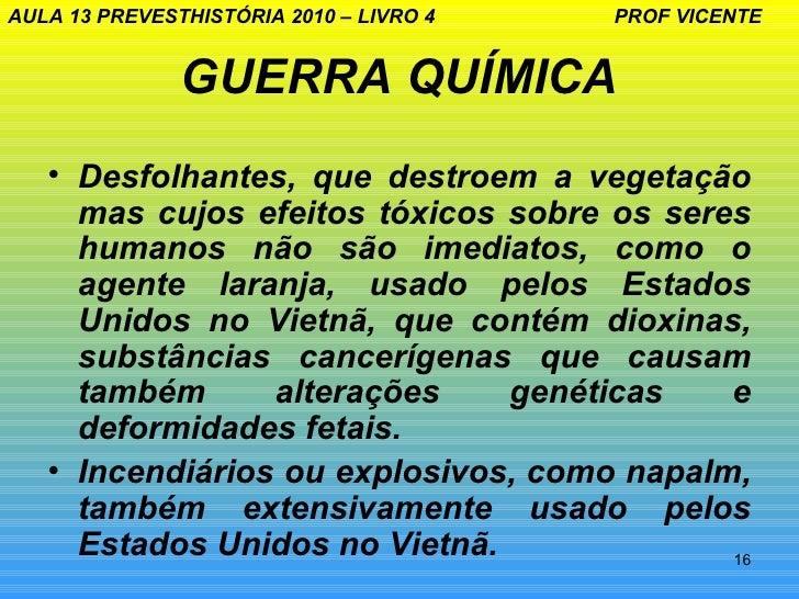 AULA 13 PREVESTHISTÓRIA 2010 – LIVRO 4   PROF VICENTE               GUERRA QUÍMICA   • Desfolhantes, que destroem a vegeta...