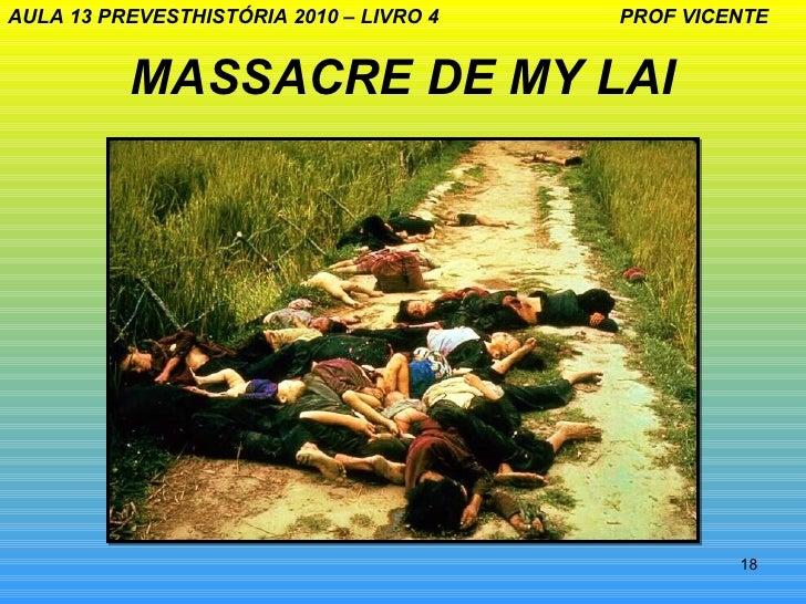AULA 13 PREVESTHISTÓRIA 2010 – LIVRO 4   PROF VICENTE          MASSACRE DE MY LAI                                         ...