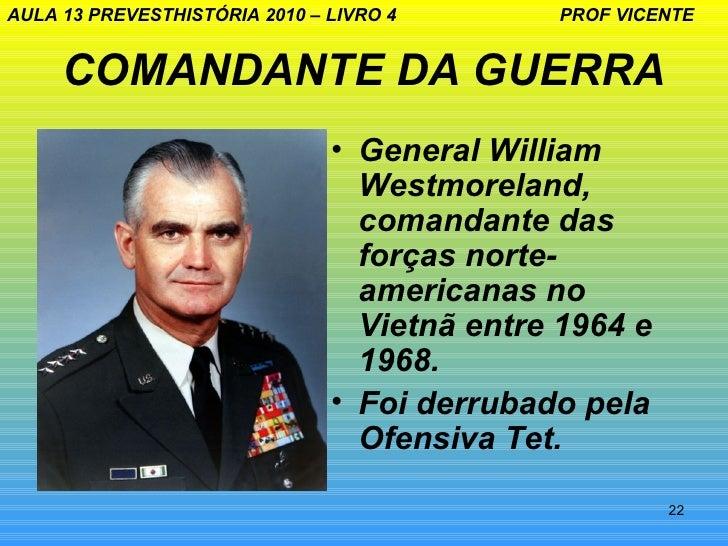 AULA 13 PREVESTHISTÓRIA 2010 – LIVRO 4       PROF VICENTE     COMANDANTE DA GUERRA                               • General...