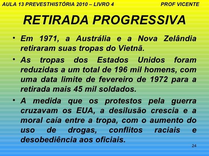 AULA 13 PREVESTHISTÓRIA 2010 – LIVRO 4   PROF VICENTE       RETIRADA PROGRESSIVA   • Em 1971, a Austrália e a Nova Zelândi...