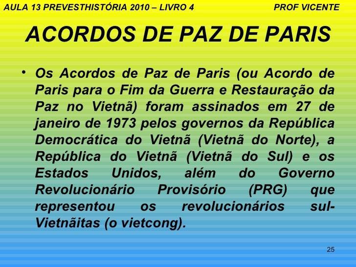 AULA 13 PREVESTHISTÓRIA 2010 – LIVRO 4   PROF VICENTE    ACORDOS DE PAZ DE PARIS   • Os Acordos de Paz de Paris (ou Acordo...