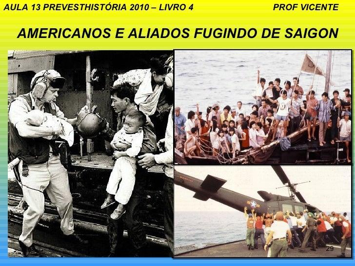 AULA 13 PREVESTHISTÓRIA 2010 – LIVRO 4   PROF VICENTE  AMERICANOS E ALIADOS FUGINDO DE SAIGON                             ...