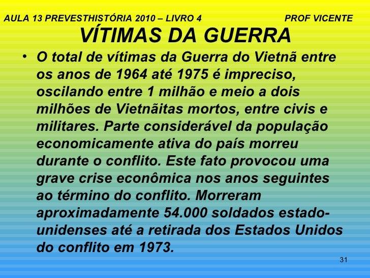AULA 13 PREVESTHISTÓRIA 2010 – LIVRO 4   PROF VICENTE              VÍTIMAS DA GUERRA   • O total de vítimas da Guerra do V...
