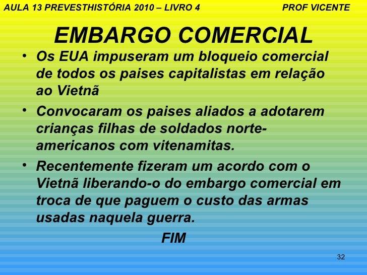 AULA 13 PREVESTHISTÓRIA 2010 – LIVRO 4   PROF VICENTE         EMBARGO COMERCIAL   • Os EUA impuseram um bloqueio comercial...