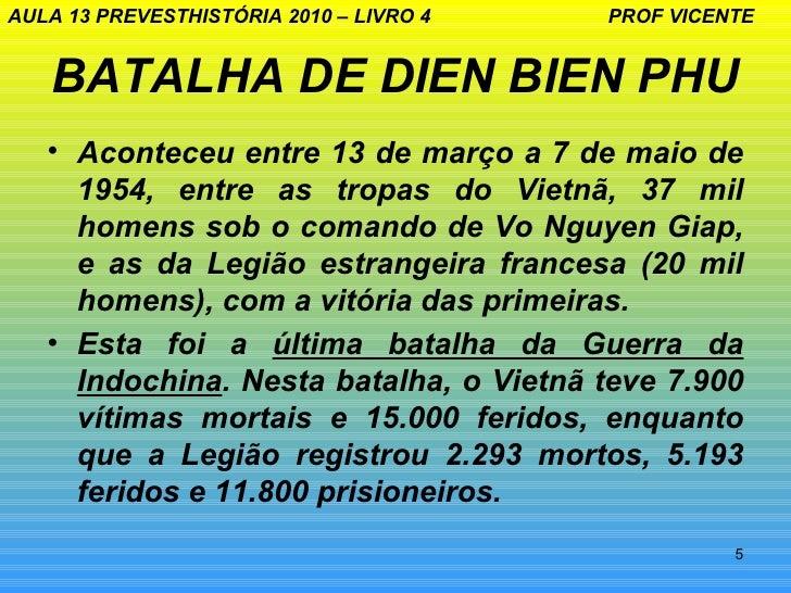 AULA 13 PREVESTHISTÓRIA 2010 – LIVRO 4   PROF VICENTE   BATALHA DE DIEN BIEN PHU   • Aconteceu entre 13 de março a 7 de ma...