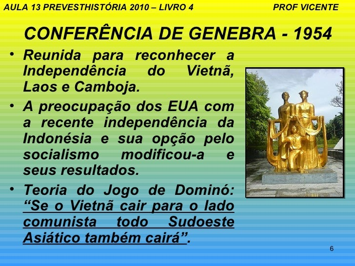 AULA 13 PREVESTHISTÓRIA 2010 – LIVRO 4   PROF VICENTE   CONFERÊNCIA DE GENEBRA - 1954 • Reunida para reconhecer a   Indepe...