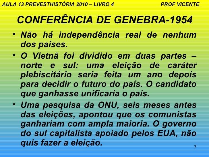AULA 13 PREVESTHISTÓRIA 2010 – LIVRO 4   PROF VICENTE    CONFERÊNCIA DE GENEBRA-1954   • Não há independência real de nenh...