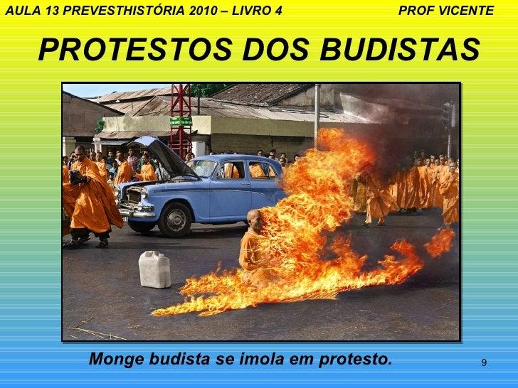 AULA 13 PREVESTHISTÓRIA 2010 – LIVRO 4           PROF VICENTE    PROTESTOS DOS BUDISTAS           Monge budista se imola e...