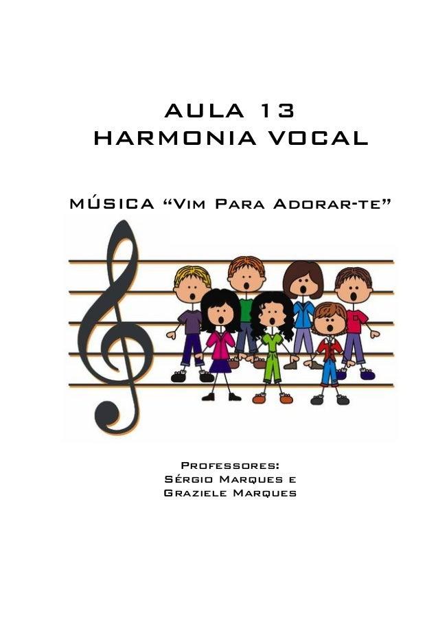 """AULA 13  HARMONIA VOCAL  MÚSICA """"Vim Para Adorar-te""""  Professores:  Sérgio Marques e  Graziele Marques"""