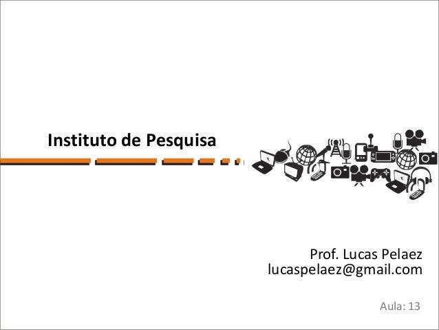 Instituto de Pesquisa                              Prof. Lucas Pelaez                        lucaspelaez@gmail.com        ...