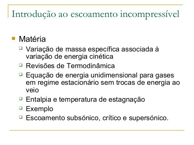 Introdução ao escoamento incompressível  Matéria  Variação de massa específica associada à variação de energia cinética ...