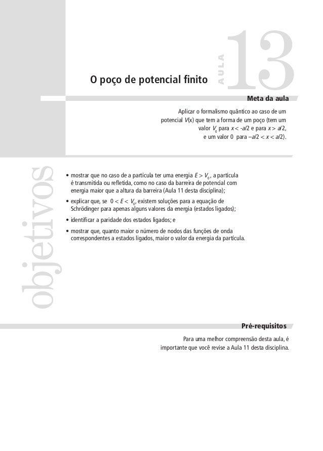 13  AULA  O poço de potencial finito  Meta da aula  objetivos  Aplicar o formalismo quântico ao caso de um potencial V(x) ...