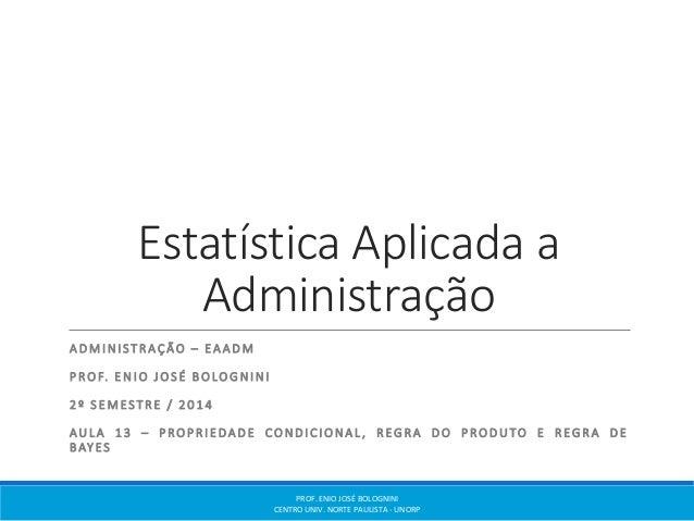Estatística Aplicada a  Administração  ADMINI S TRAÇÃO – EAADM  P ROF. ENIO JOS É BOLOGNINI  2 º S EME S TR E / 2014  AULA...