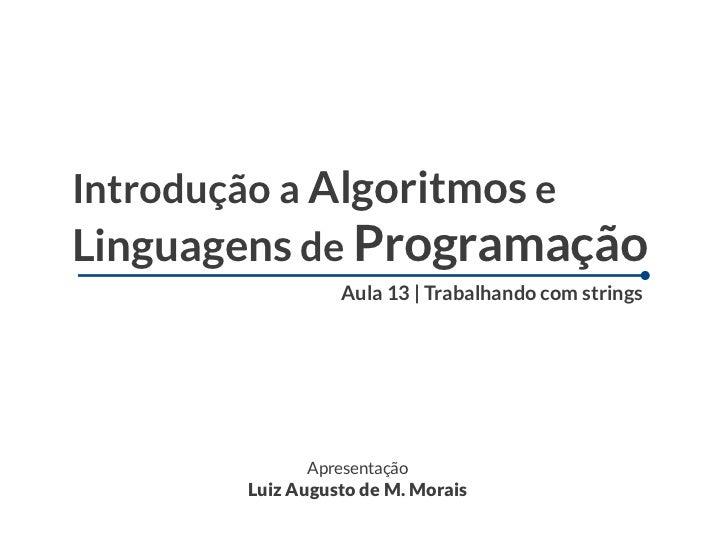 Introdução a Algoritmos eLinguagens de Programação                 Aula 13 | Trabalhando com strings             Apresenta...