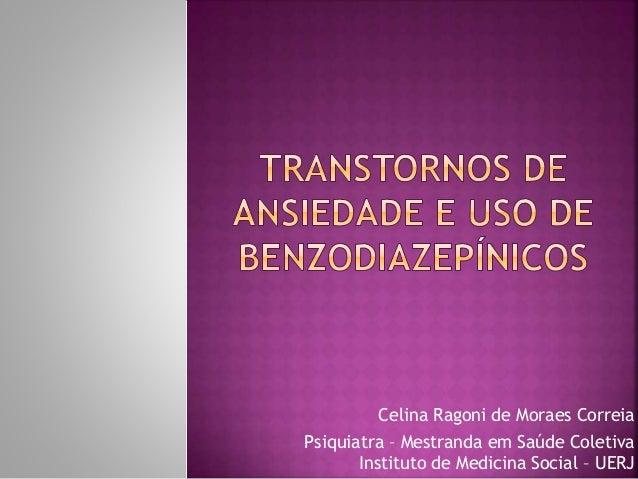 Celina Ragoni de Moraes Correia Psiquiatra – Mestranda em Saúde Coletiva Instituto de Medicina Social – UERJ