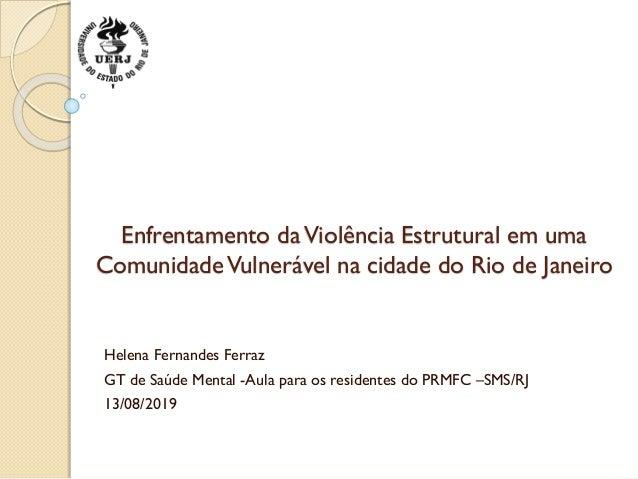 Enfrentamento daViolência Estrutural em uma ComunidadeVulnerável na cidade do Rio de Janeiro Helena Fernandes Ferraz GT de...