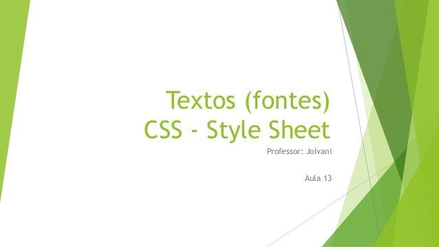 Textos (fontes) CSS - Style Sheet Professor: Jolvani Aula 13