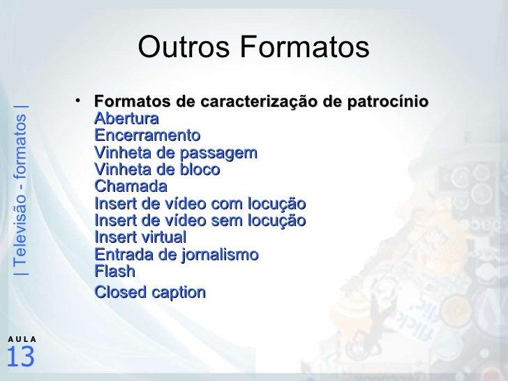 Outros Formatos <ul><li>Formatos de caracterização de patrocínio Abertura Encerramento Vinheta de passagem Vinheta de bloc...