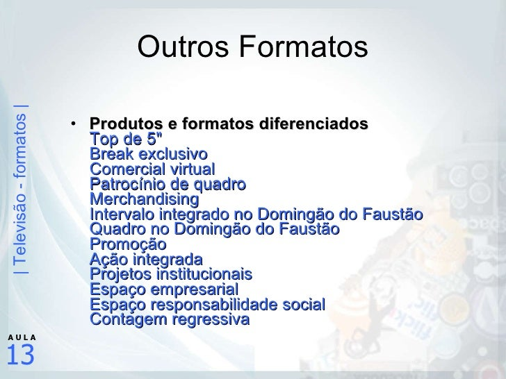 Outros Formatos <ul><li>Produtos e formatos diferenciados Top de 5&quot; Break exclusivo Comercial virtual Patrocínio de q...