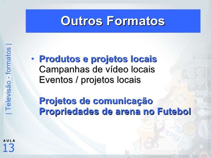 Outros Formatos <ul><li>Produtos e projetos locais Campanhas de vídeo locais Eventos / projetos locais Projetos de comunic...