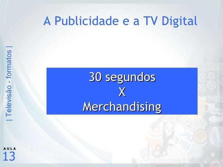 A Publicidade e a TV Digital 30 segundos X Merchandising